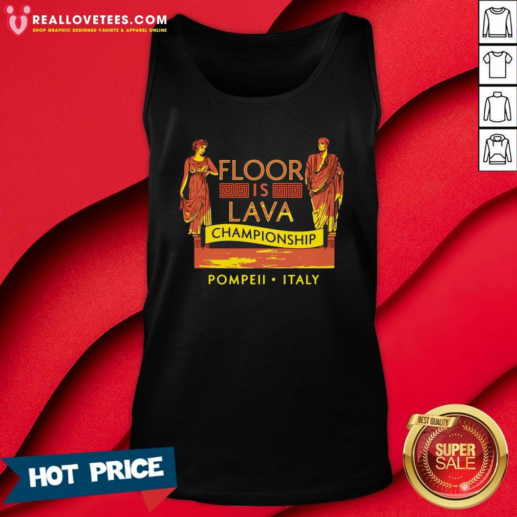 Top October 24 79 AD The Floor Is Lava Championship Pompeii Italy Tank Top - Design By Reallovetees.com