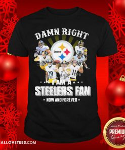 Damn Right I Am A Pittsburgh Steelers Fan Now And Forever Signature Shirt - Design By Reallovetees.com
