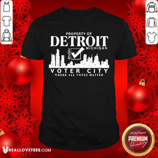 Property Of Detroit Michigan 2020 Voter City Where All Votes Matter Shirt - Design By Reallovetees.com