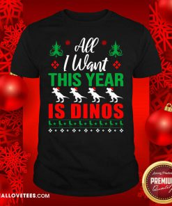 All I Want This Year Is Dinos Christmas Shirt - Design By Reallovetees.com