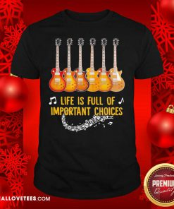 Guitar Life Is Full Of Important Choices Shirt - Design By Reallovetees.com