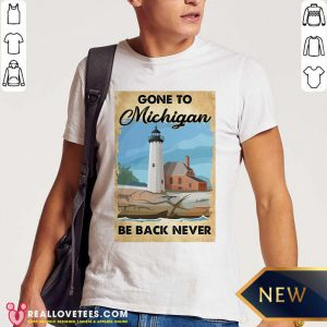 Gone To Michigan Be Back Never Shirt - Design By Reallovetees.com