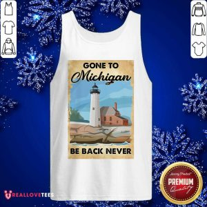 Gone To Michigan Be Back Never Tank Top - Design By Reallovetees.com