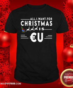 All I Want For Christmas Is Eu Santa Claus Reindeer Christmas Shirt - Design By Reallovetees.com