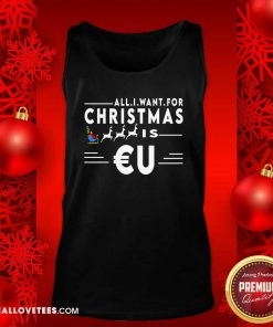 All I Want For Christmas Is Eu Santa Claus Reindeer Christmas Tank Top - Design By Reallovetees.com