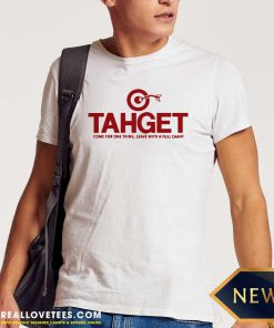 Target Come For One Thing Leave With A Full Caaht Shirt - Design By Reallovetees.com
