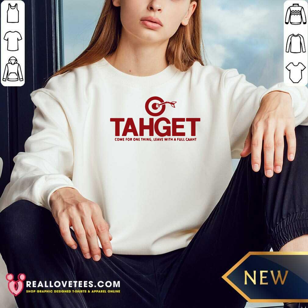 Target Come For One Thing Leave With A Full Caaht Sweatshirt - Design By Reallovetees.com
