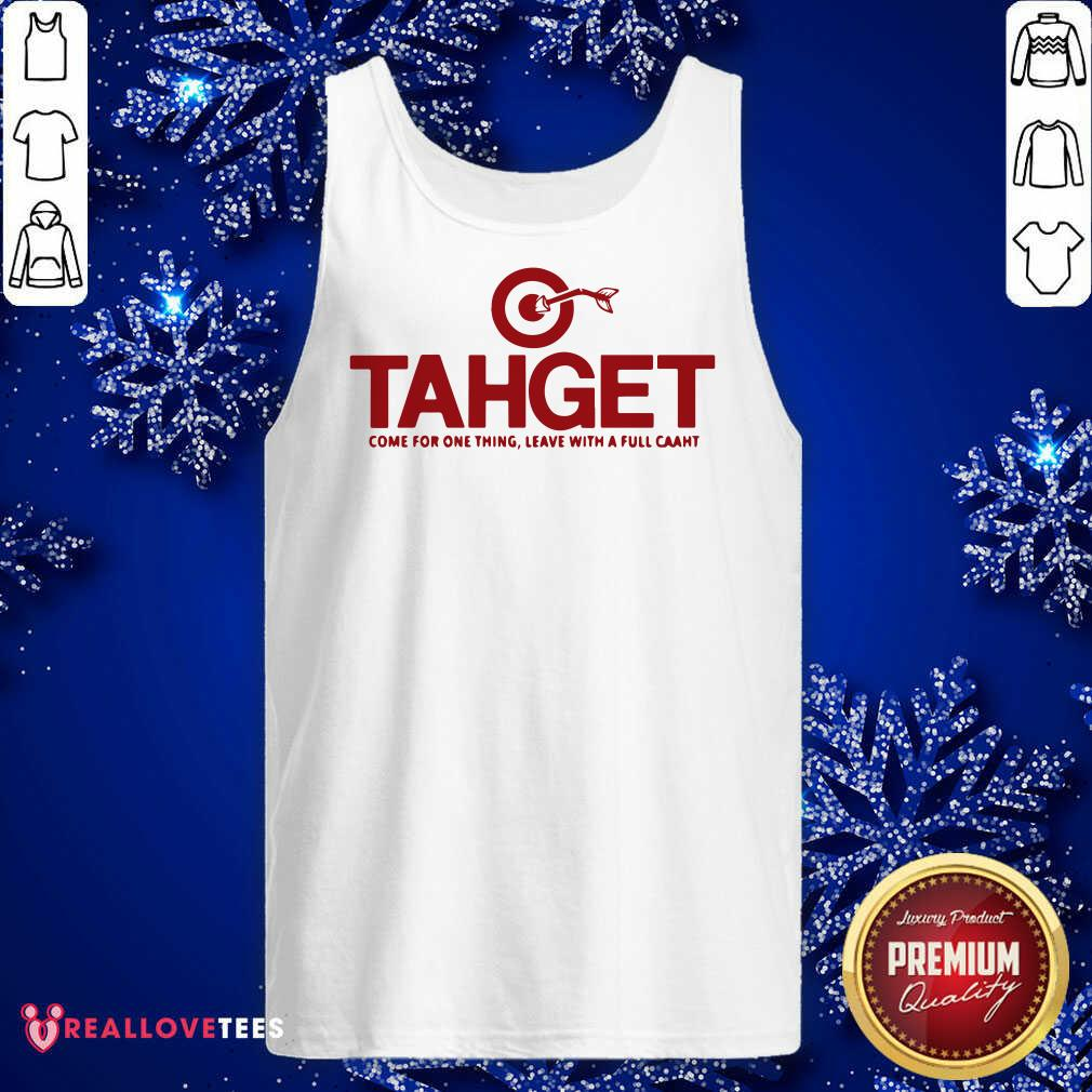 Target Come For One Thing Leave With A Full Caaht Tank Top - Design By Reallovetees.com