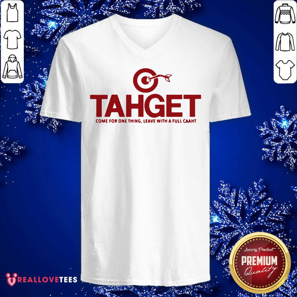 Target Come For One Thing Leave With A Full Caaht V-neck - Design By Reallovetees.com
