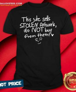 This Site Sells Stolen Artwork Do Not Buy From Them Shirt - Design By Reallovetees.com