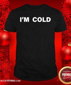 Fantastic I'm Cold 2020 Shirt - Design By Reallovetees.com