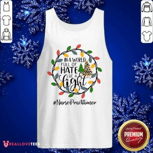 In A World Full Of Hate Be A Light Nurse Practitioner Christmas Tank Top - Design By Reallovetees.com