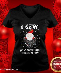Santa Claus I Sew But My Favorite Hobby Is Collecting Fabric Christmas V-neck - Design By Reallovetees.com