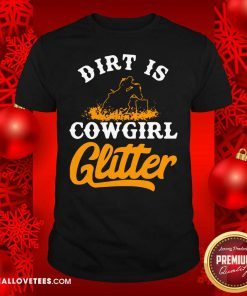 Dirt Is Cowgirl Glitter Shirt - Design By Reallovetees.com