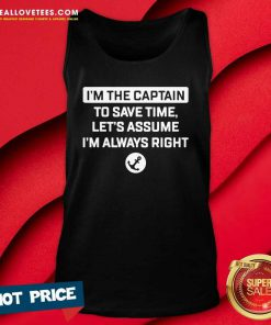 Im The Captain To Save Time Let's Assume Im Always Right Tank Top - Design By Reallovetees.com
