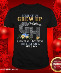 Some Of Us Grew Up General Hospital The Cool Ones Still Do Shirt - Design By Reallovetees.com