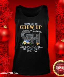 Some Of Us Grew Up General Hospital The Cool Ones Still Do Tank Top - Design By Reallovetees.com