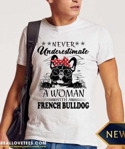 Never Underestimate A Woman With A French Bulldog Shirt - Design By Reallovetees.com