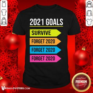 Happy New Year 2021 Goals Goodbye 2020 Survive Forget 2020 Shirt - Design By Reallovetees.com