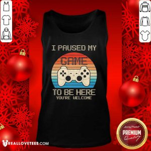 I Paused My Game To Be Here You're Welcome Vintage Tank Top - Design By Reallovetees.com