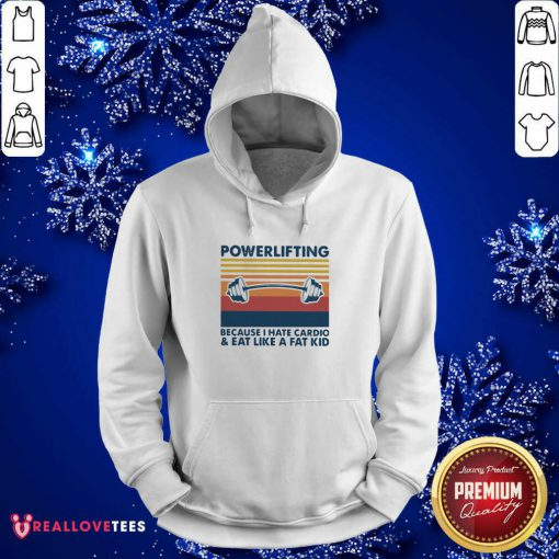 Powerlifting Because I Hate Cardio And Eat Like A Fat Kid Vintage Hoodie - Design By Reallovetees.com