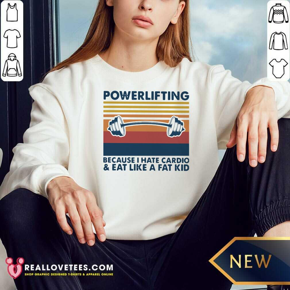Powerlifting Because I Hate Cardio And Eat Like A Fat Kid Vintage Sweatshirt - Design By Reallovetees.com