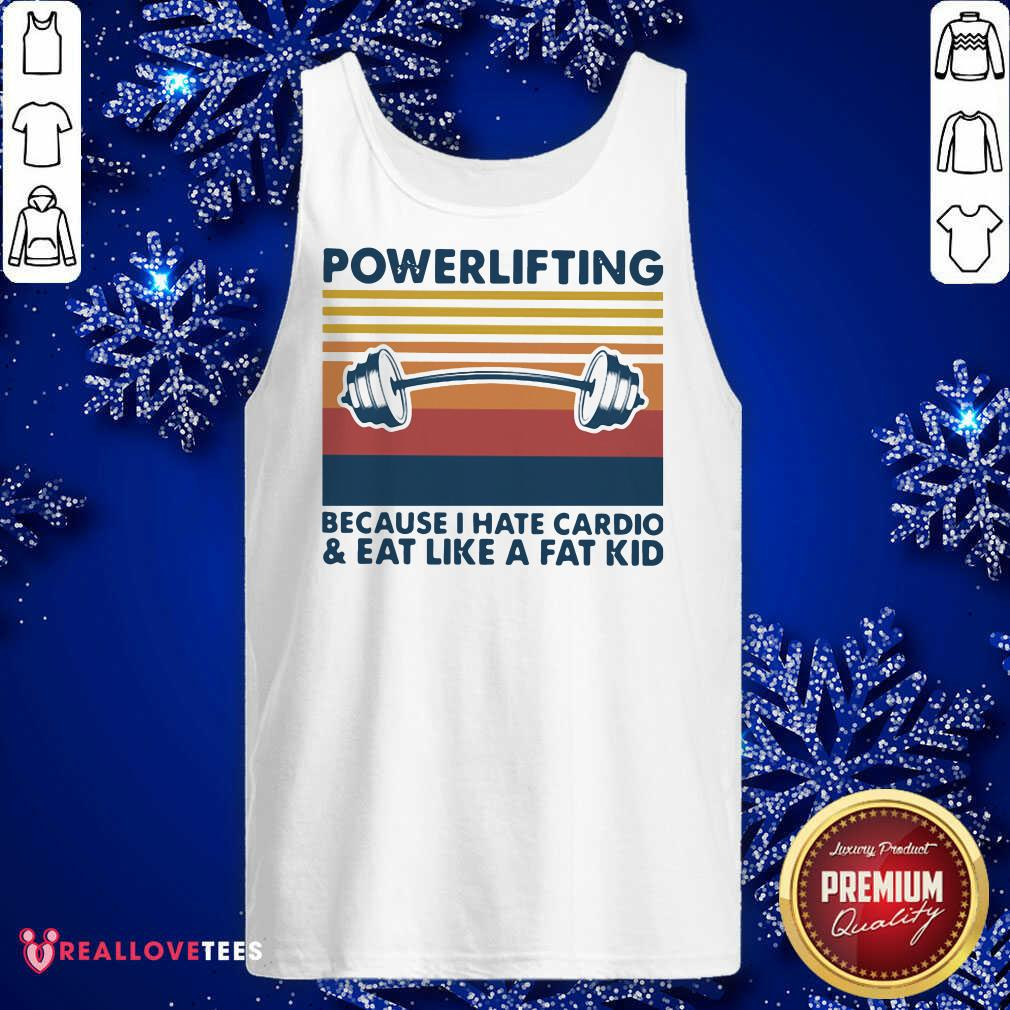 Powerlifting Because I Hate Cardio And Eat Like A Fat Kid Vintage Tank Top - Design By Reallovetees.com