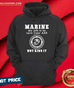 Marine My Job Is To Save Your Ass Not Kiss It Hoodie - Design By Reallovetees.com