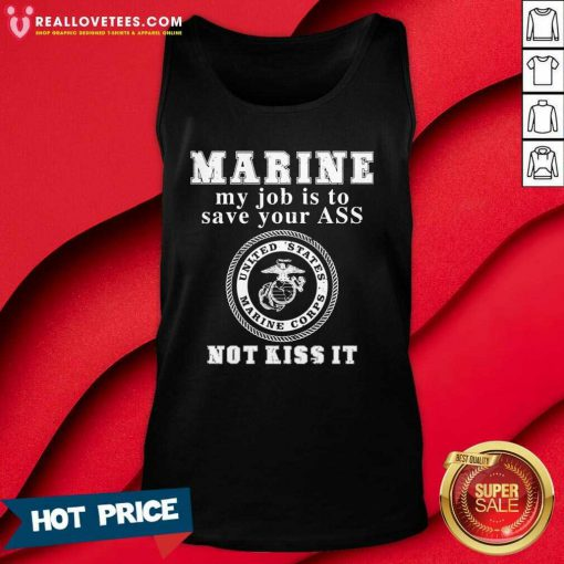 Marine My Job Is To Save Your Ass Not Kiss It Tank Top - Design By Reallovetees.com