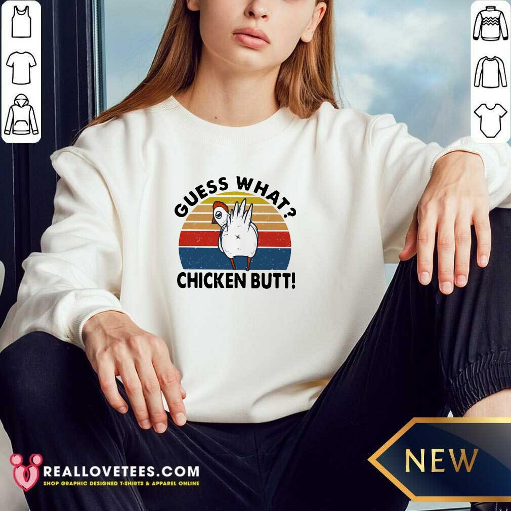 Guess What Chicken Butt Vintage Sunset Sweatshirt - Design By Reallovetees.com