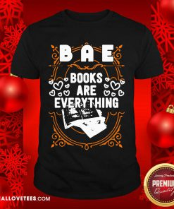 BAE Books Are Everything Shirt - Design By Reallovetees.com