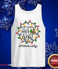 In A World Full Of Hate Be A Light Phlebotomist life Christmas Tank Top - Design By Reallovetees.com