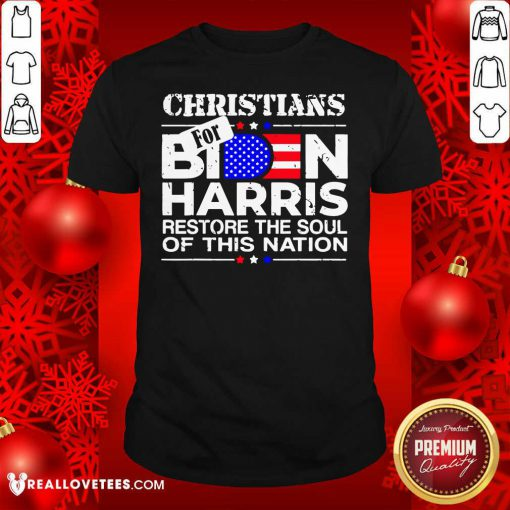 Christians Biden Harris Restore The Soul Of This Nation Shirt - Design By Reallovetees.com