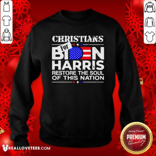 Christians Biden Harris Restore The Soul Of This Nation Sweatshirt - Design By Reallovetees.com