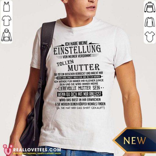Ich Habe Meine Einstellung Von Meiner Verdammt Tollen Mutter Ich Liebe Sie Shirt - Design By Reallovetees.com