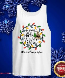In A World Full Of Hate Be A Light Cardiac Sonographer Christmas Tank Top - Design By Reallovetees.com