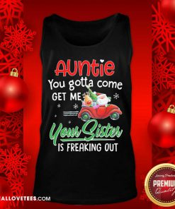 Auntie You Gotta Come Get Me Your Sister Is Freaking Out Merry Christmas Tank Top - Design By Reallovetees.com