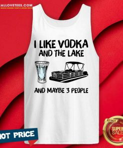 I Like Vodka And The Lake And Maybe 3 People Tank Top - Design By Reallovetees.com