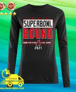 Tampa Bay Superbowl Bound There's No Place Like Home 2021 Long-sleeved