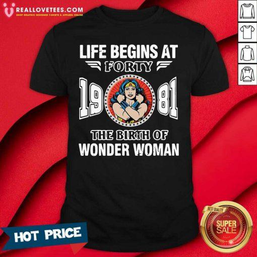 Life Begins At Forty 1981 The Birth Of Wonder Woman Shirt