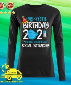 My 70th Birthday 2021 The One Where I Was Social Distancing Long-sleeved