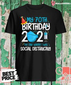 My 70th Birthday 2021 The One Where I Was Social Distancing Shirt