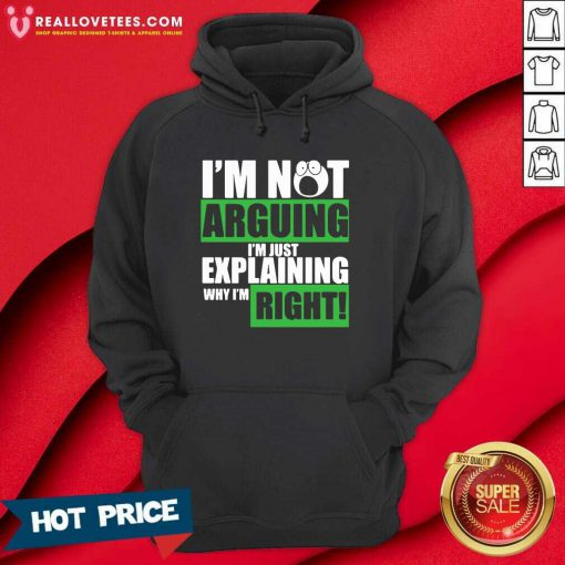 I'm Not Arguing I'm Just Explaining Why I'm Right Hoodie