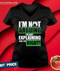 I'm Not Arguing I'm Just Explaining Why I'm Right V-neck
