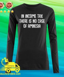 In Income Tax There Is No Case Of Amnesia Funny Accountant Long-sleeved