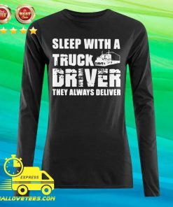 Sleep With A Truck Driver They Always Deliver Long-sleeved
