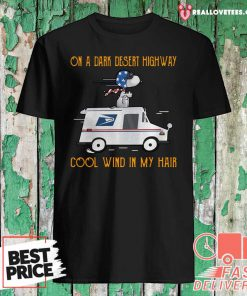 Snoopy USPS On A Dark Desert Highway Cool Wind In My Hair Shirt