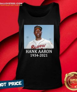 Rip Hank Aaron Atlanta Braves 1934 2021 Tank Top