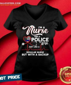 I'm A Nurse And A Police Wife Just Like A Regular Nurse But With A Backup V-neck - Design By Reallovetees.com