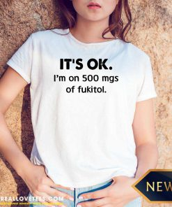 It's Ok I'm On 500 Mgs Of Fukitol V-neck